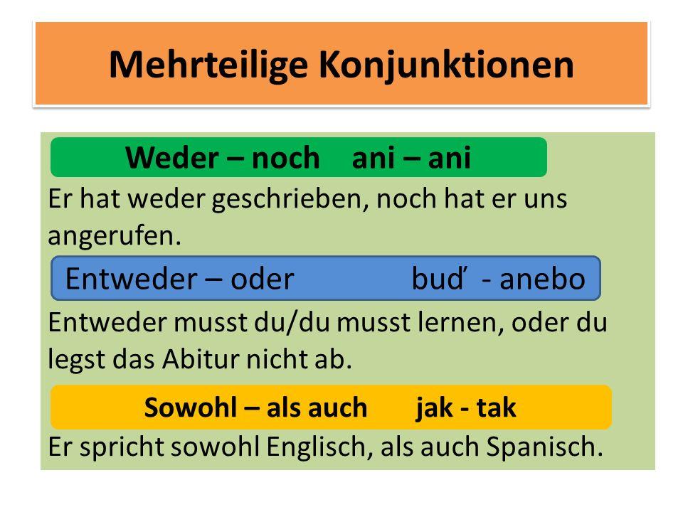 Wortstellung Párové spojky patří do skupiny spojek souřadících Po spojkách sondern – denn je ve větě přímý pořádek větných členů, po ostatních spojkách nepřímý.