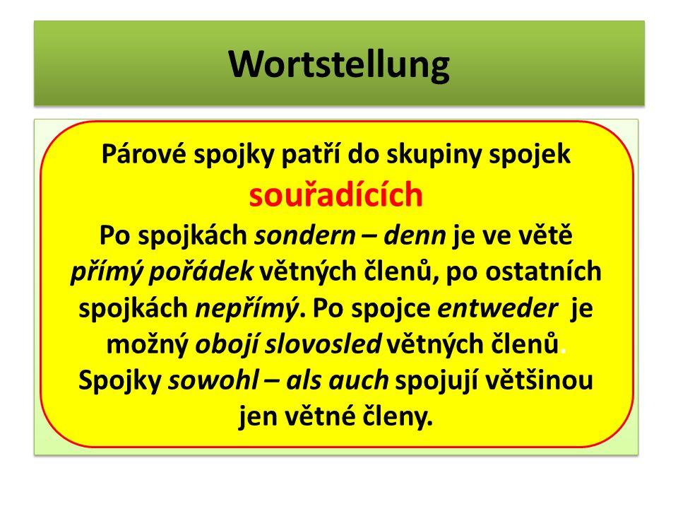 Wortstellung Párové spojky patří do skupiny spojek souřadících Po spojkách sondern – denn je ve větě přímý pořádek větných členů, po ostatních spojkác