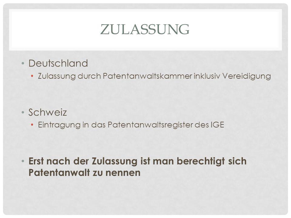 ZULASSUNG Deutschland Zulassung durch Patentanwaltskammer inklusiv Vereidigung Schweiz Eintragung in das Patentanwaltsregister des IGE Erst nach der Z
