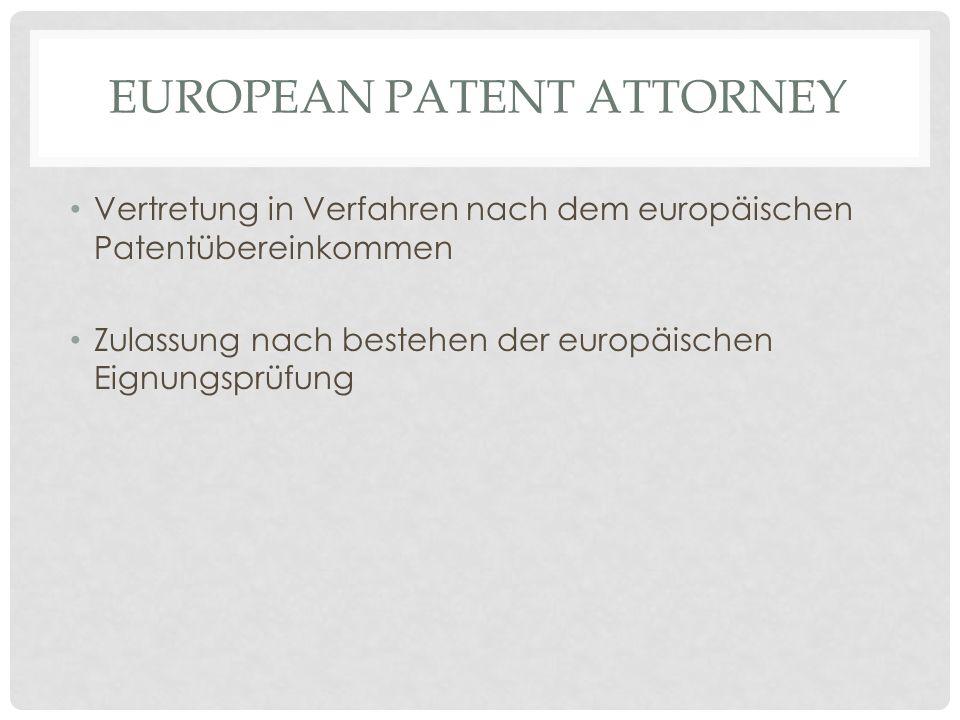 EUROPEAN PATENT ATTORNEY Vertretung in Verfahren nach dem europäischen Patentübereinkommen Zulassung nach bestehen der europäischen Eignungsprüfung