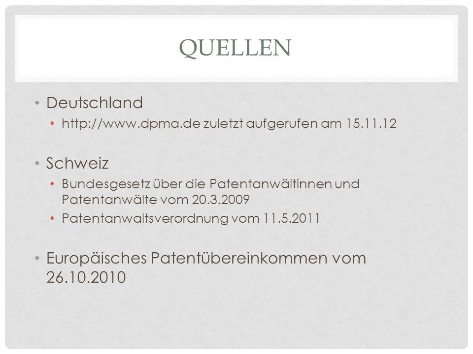 QUELLEN Deutschland http://www.dpma.de zuletzt aufgerufen am 15.11.12 Schweiz Bundesgesetz über die Patentanwältinnen und Patentanwälte vom 20.3.2009