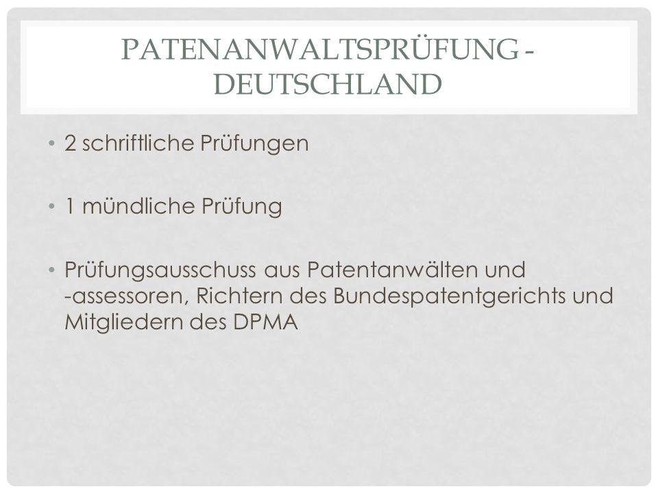 PATENANWALTSPRÜFUNG - DEUTSCHLAND 2 schriftliche Prüfungen 1 mündliche Prüfung Prüfungsausschuss aus Patentanwälten und -assessoren, Richtern des Bund