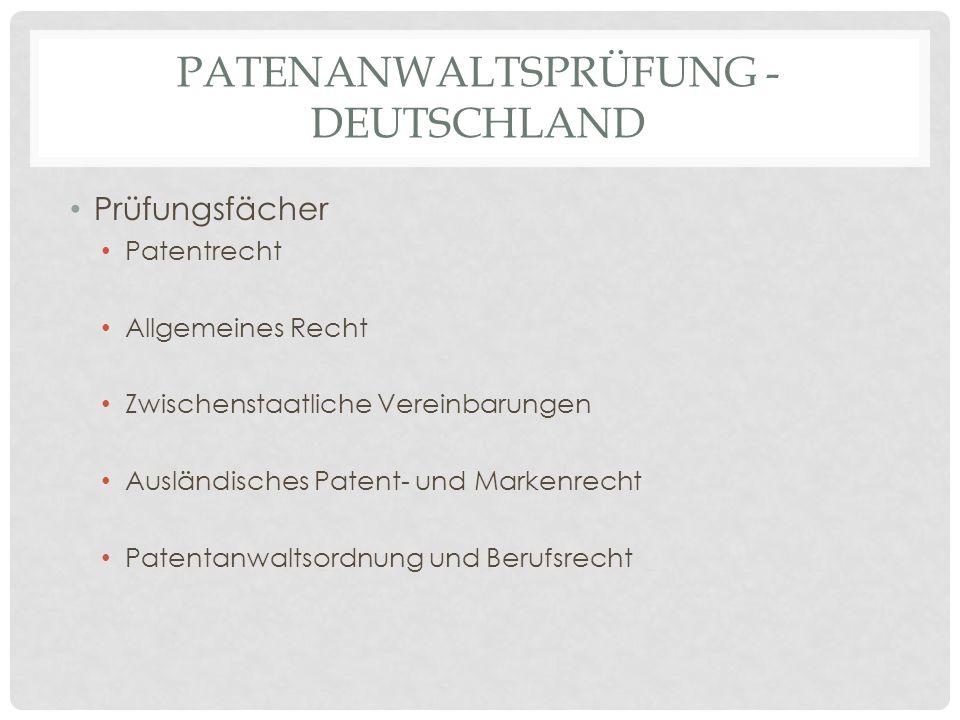 PATENANWALTSPRÜFUNG - DEUTSCHLAND Prüfungsfächer Patentrecht Allgemeines Recht Zwischenstaatliche Vereinbarungen Ausländisches Patent- und Markenrecht