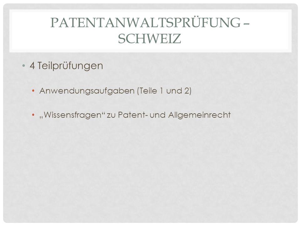 PATENTANWALTSPRÜFUNG – SCHWEIZ 4 Teilprüfungen Anwendungsaufgaben (Teile 1 und 2) Wissensfragen zu Patent- und Allgemeinrecht