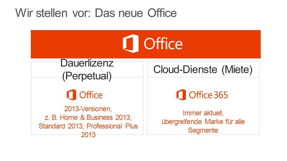 Wir stellen vor: Das neue Office Cloud-Dienste (Miete) Immer aktuell, übergreifende Marke für alle Segmente Dauerlizenz (Perpetual) 2013-Versionen, z.