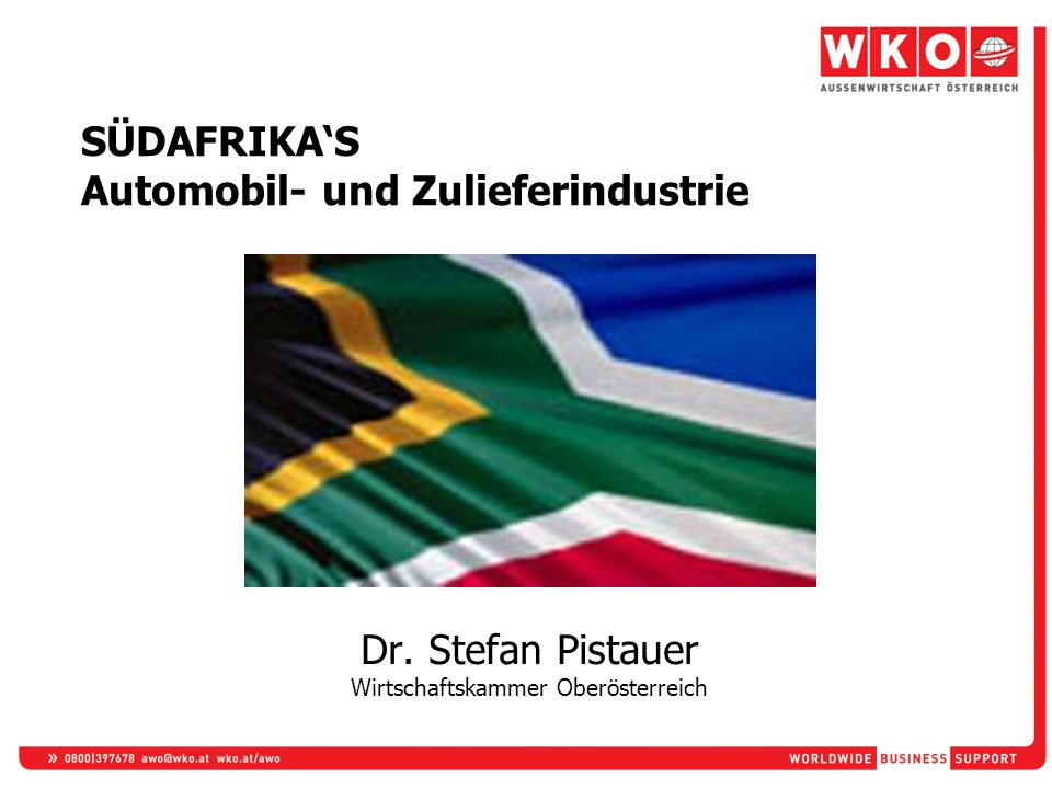 SÜDAFRIKAS Automobil- und Zulieferindustrie Dr. Stefan Pistauer Wirtschaftskammer Oberösterreich