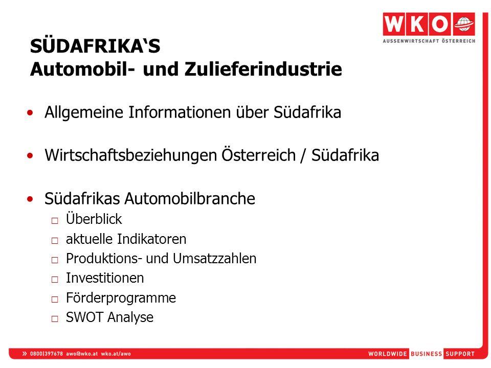 SÜDAFRIKAS Automobil- und Zulieferindustrie Allgemeine Informationen über Südafrika Wirtschaftsbeziehungen Österreich / Südafrika Südafrikas Automobil