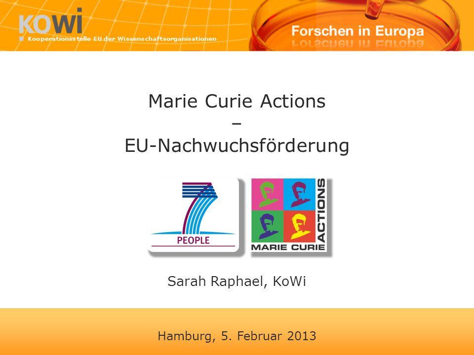 Hamburg, 5. Februar 2013 Marie Curie Actions – EU-Nachwuchsförderung Sarah Raphael, KoWi