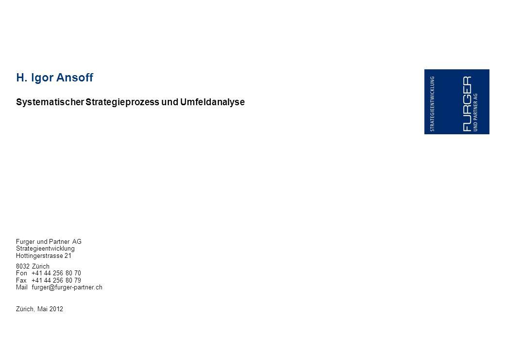 Systematischer Strategieprozess und Umfeldanalyse H. Igor Ansoff Furger und Partner AG Strategieentwicklung Hottingerstrasse 21 8032 Zürich Fon+41 44