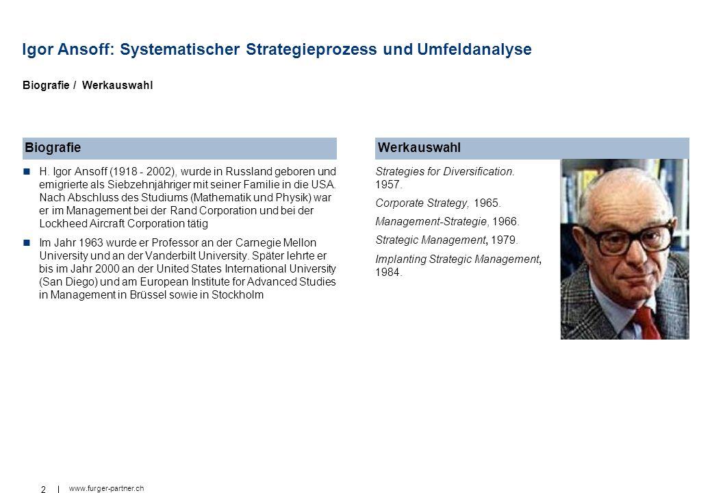 2 www.furger-partner.ch Igor Ansoff: Systematischer Strategieprozess und Umfeldanalyse H. Igor Ansoff (1918 - 2002), wurde in Russland geboren und emi