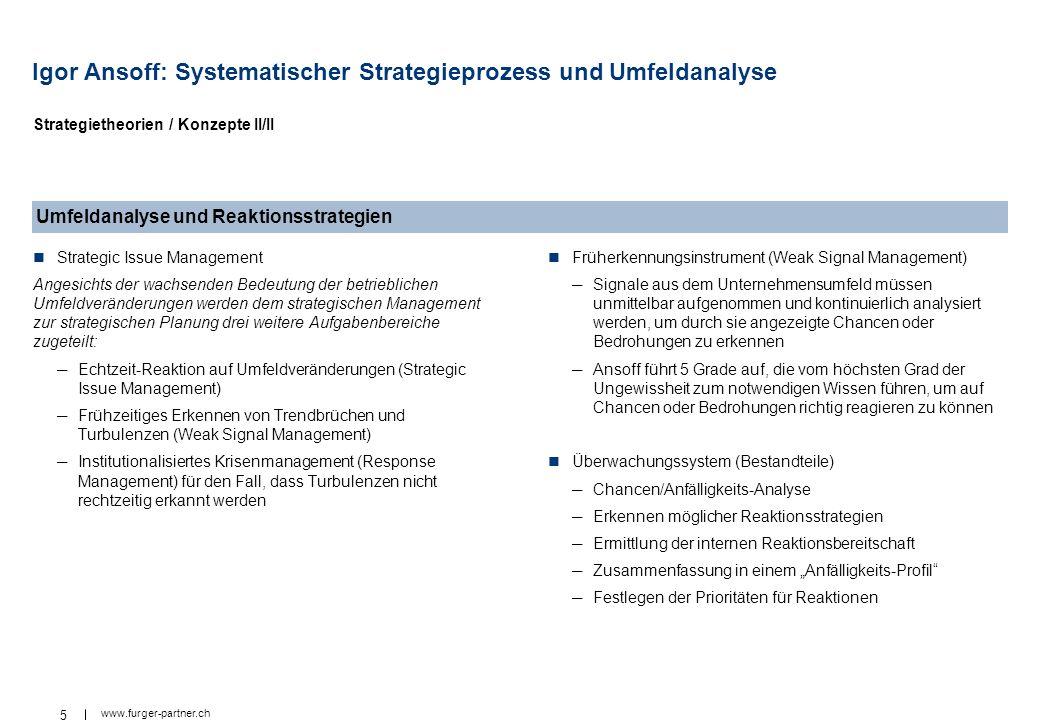 5 www.furger-partner.ch Igor Ansoff: Systematischer Strategieprozess und Umfeldanalyse Strategic Issue Management Angesichts der wachsenden Bedeutung