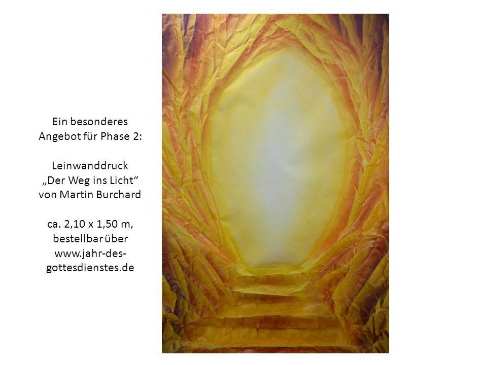 Ein besonderes Angebot für Phase 2: Leinwanddruck Der Weg ins Licht von Martin Burchard ca. 2,10 x 1,50 m, bestellbar über www.jahr-des- gottesdienste