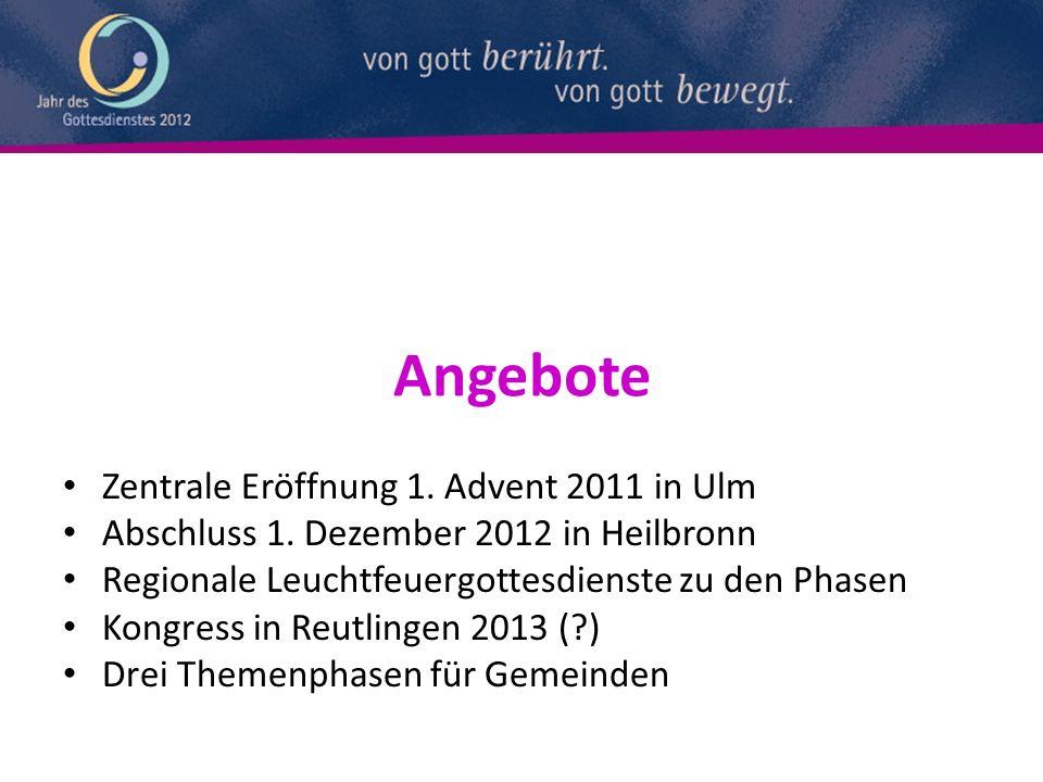 Angebote Zentrale Eröffnung 1. Advent 2011 in Ulm Abschluss 1. Dezember 2012 in Heilbronn Regionale Leuchtfeuergottesdienste zu den Phasen Kongress in