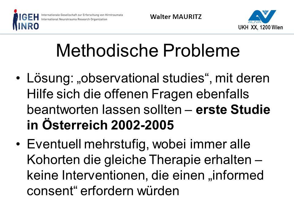 UKH XX, 1200 Wien Walter MAURITZ Methodische Probleme Lösung: observational studies, mit deren Hilfe sich die offenen Fragen ebenfalls beantworten las