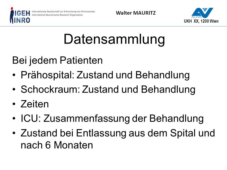UKH XX, 1200 Wien Walter MAURITZ Datensammlung Bei jedem Patienten Prähospital: Zustand und Behandlung Schockraum: Zustand und Behandlung Zeiten ICU: