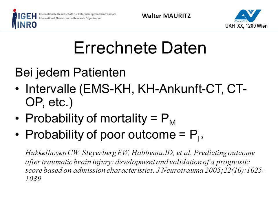 UKH XX, 1200 Wien Walter MAURITZ Errechnete Daten Bei jedem Patienten Intervalle (EMS-KH, KH-Ankunft-CT, CT- OP, etc.) Probability of mortality = P M