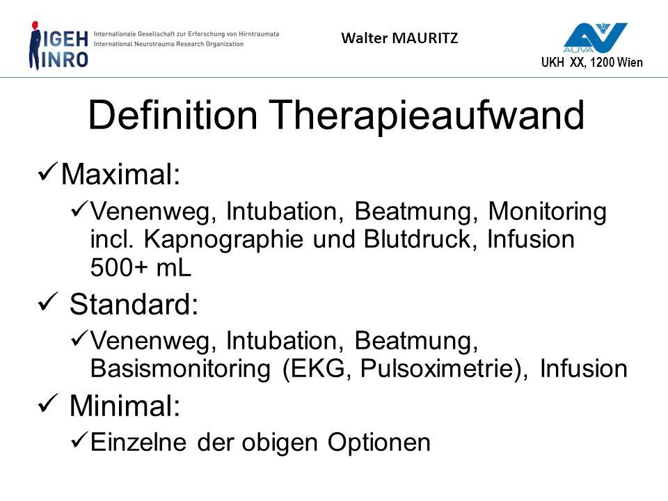 UKH XX, 1200 Wien Walter MAURITZ Definition Therapieaufwand Maximal: Venenweg, Intubation, Beatmung, Monitoring incl. Kapnographie und Blutdruck, Infu