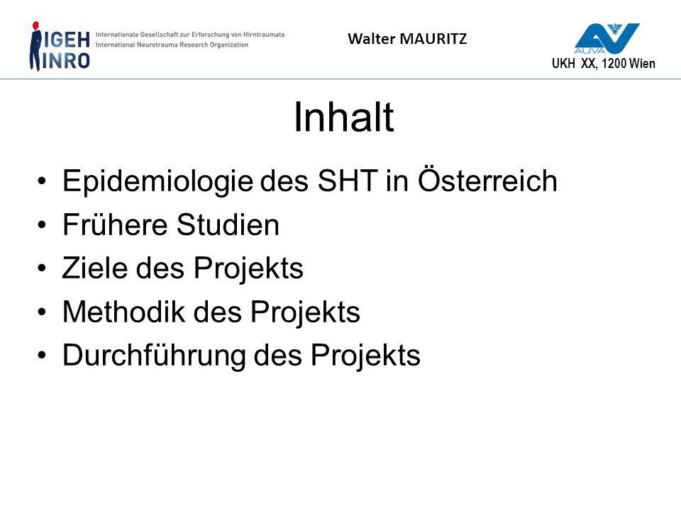UKH XX, 1200 Wien Walter MAURITZ Inhalt Epidemiologie des SHT in Österreich Frühere Studien Ziele des Projekts Methodik des Projekts Durchführung des
