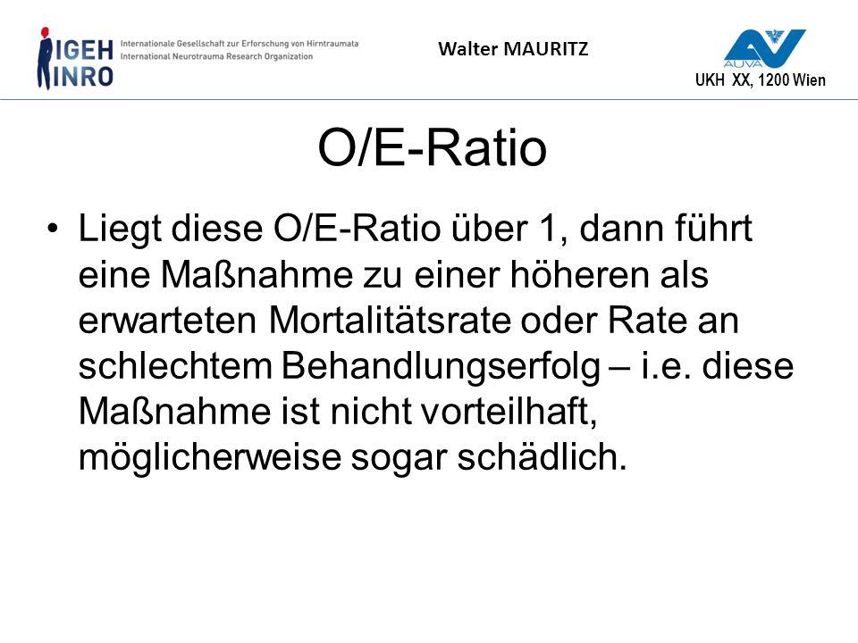 UKH XX, 1200 Wien Walter MAURITZ O/E-Ratio Liegt diese O/E-Ratio über 1, dann führt eine Maßnahme zu einer höheren als erwarteten Mortalitätsrate oder