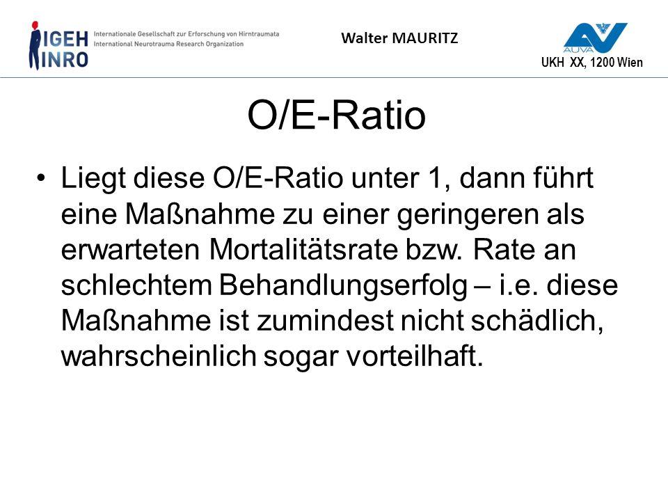 UKH XX, 1200 Wien Walter MAURITZ O/E-Ratio Liegt diese O/E-Ratio unter 1, dann führt eine Maßnahme zu einer geringeren als erwarteten Mortalitätsrate