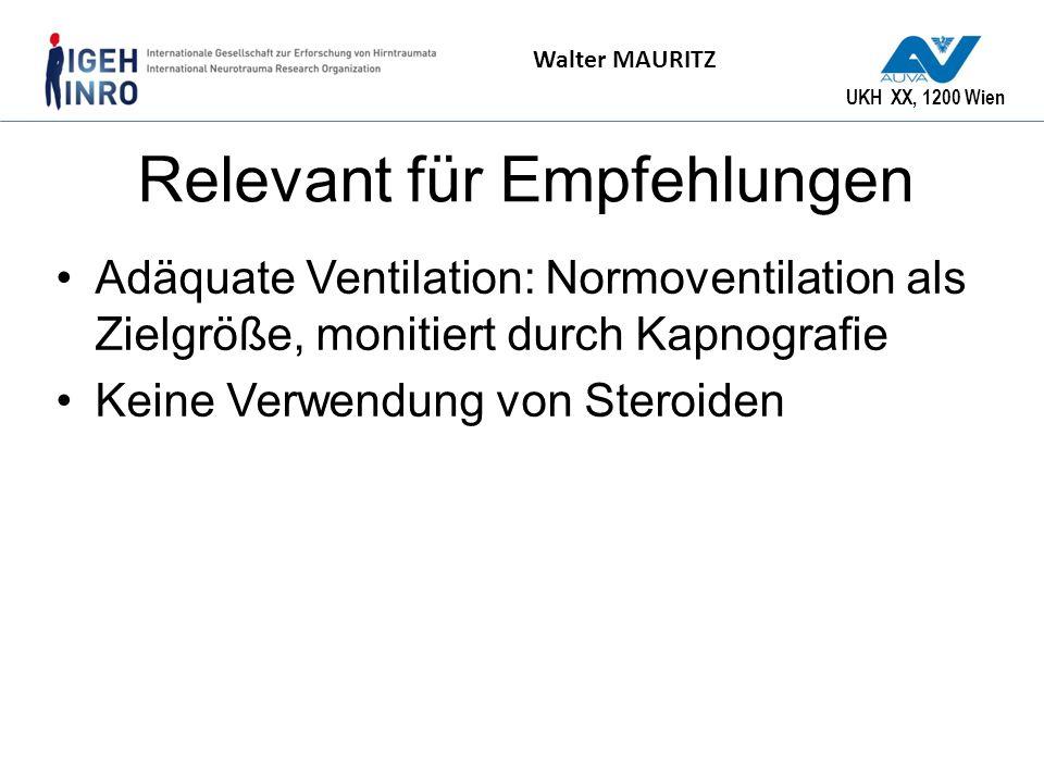 UKH XX, 1200 Wien Walter MAURITZ Relevant für Empfehlungen Adäquate Ventilation: Normoventilation als Zielgröße, monitiert durch Kapnografie Keine Ver