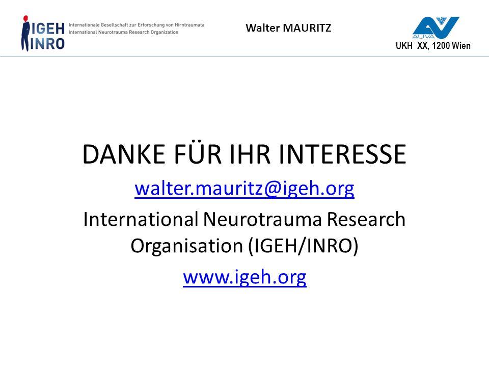 UKH XX, 1200 Wien Walter MAURITZ DANKE FÜR IHR INTERESSE walter.mauritz@igeh.org International Neurotrauma Research Organisation (IGEH/INRO) www.igeh.