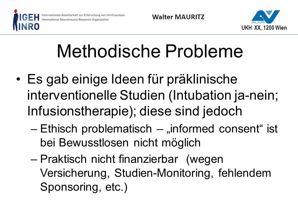 UKH XX, 1200 Wien Walter MAURITZ Methodische Probleme Es gab einige Ideen für präklinische interventionelle Studien (Intubation ja-nein; Infusionsther