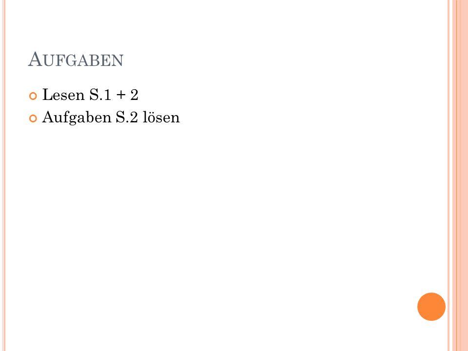 A UFGABEN Lesen S.1 + 2 Aufgaben S.2 lösen