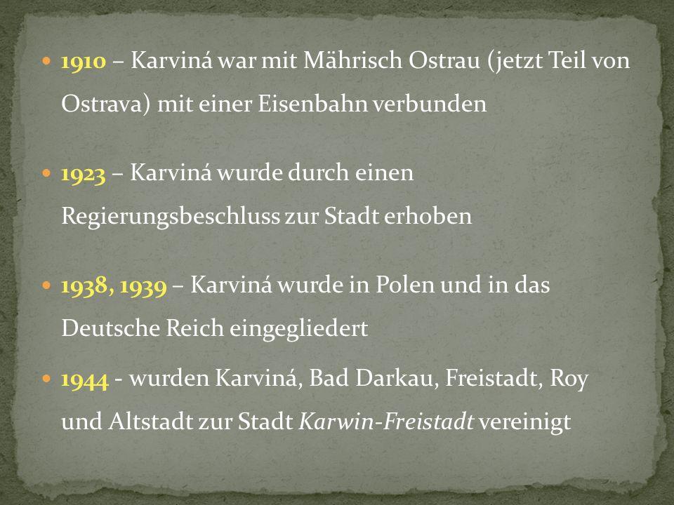 1910 – Karviná war mit Mährisch Ostrau (jetzt Teil von Ostrava) mit einer Eisenbahn verbunden 1923 – Karviná wurde durch einen Regierungsbeschluss zur