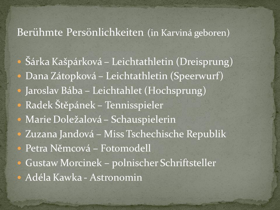 Berühmte Persönlichkeiten (in Karviná geboren) Šárka Kašpárková – Leichtathletin (Dreisprung) Dana Zátopková – Leichtathletin (Speerwurf) Jaroslav Báb