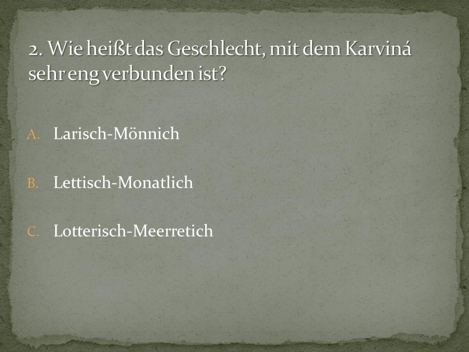A. Larisch-Mönnich B. Lettisch-Monatlich C. Lotterisch-Meerretich