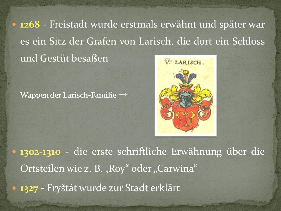 1268 - Freistadt wurde erstmals erwähnt und später war es ein Sitz der Grafen von Larisch, die dort ein Schloss und Gestüt besaßen Wappen der Larisch-Familie 1302-1310 - die erste schriftliche Erwähnung über die Ortsteilen wie z.