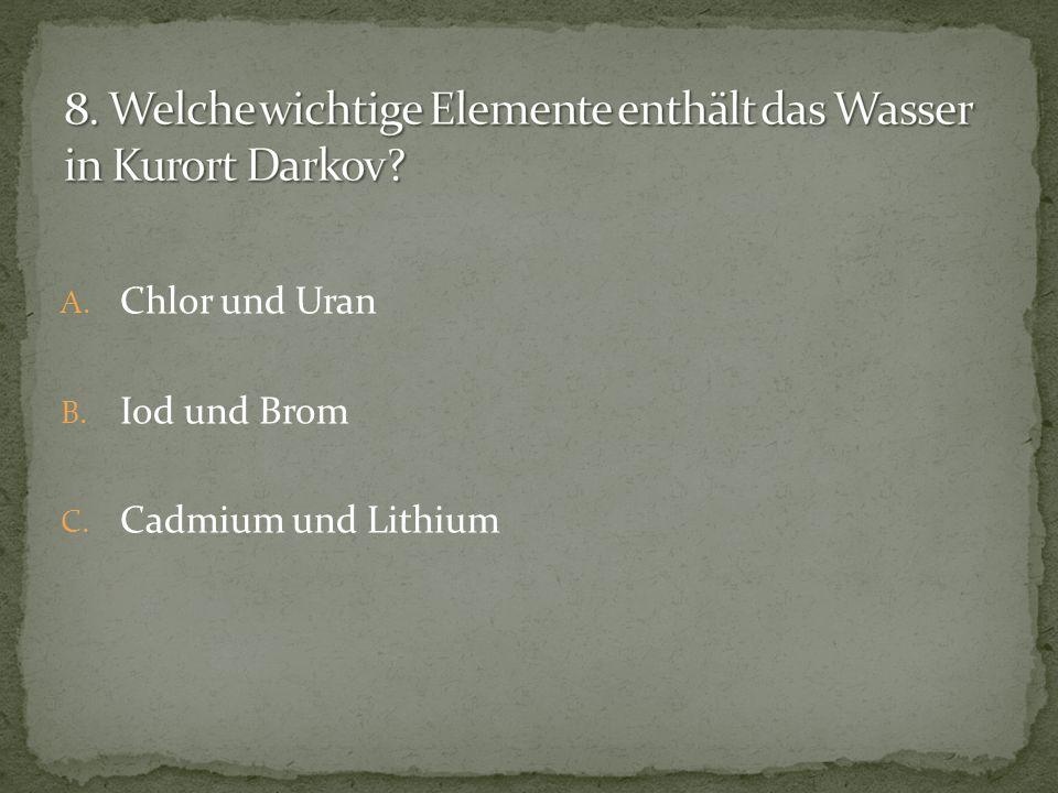 A. Chlor und Uran B. Iod und Brom C. Cadmium und Lithium
