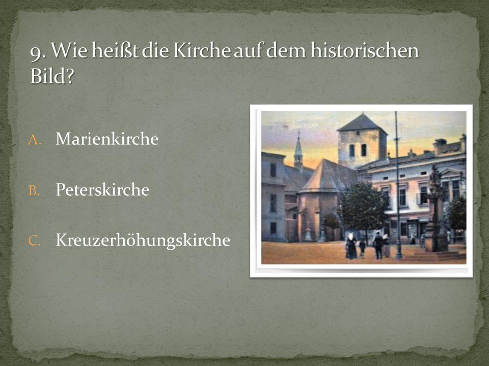 A. Marienkirche B. Peterskirche C. Kreuzerhöhungskirche