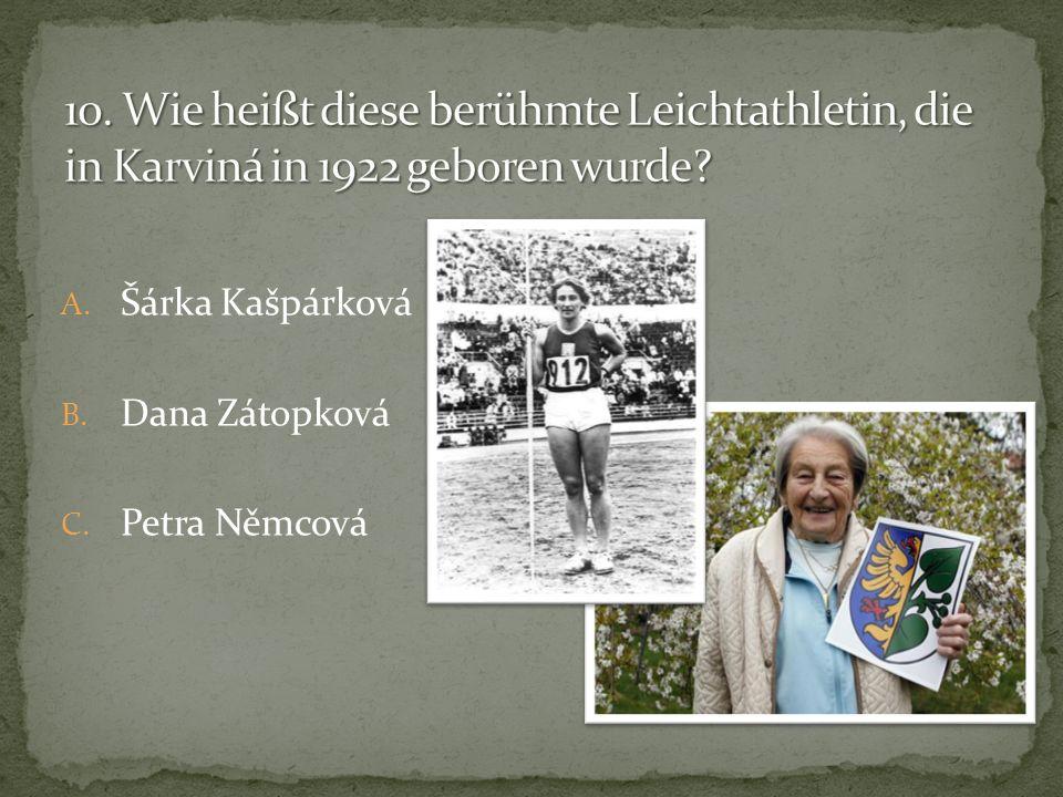 A. Šárka Kašpárková B. Dana Zátopková C. Petra Němcová