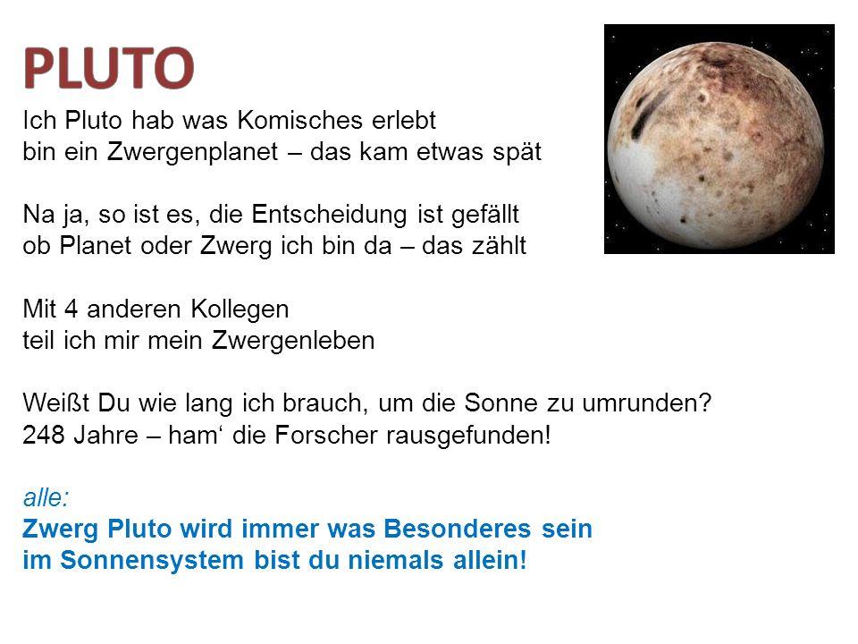 Ich Pluto hab was Komisches erlebt bin ein Zwergenplanet – das kam etwas spät Na ja, so ist es, die Entscheidung ist gefällt ob Planet oder Zwerg ich