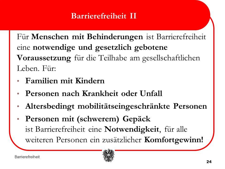 24 Barrierefreiheit II Für Menschen mit Behinderungen ist Barrierefreiheit eine notwendige und gesetzlich gebotene Voraussetzung für die Teilhabe am gesellschaftlichen Leben.
