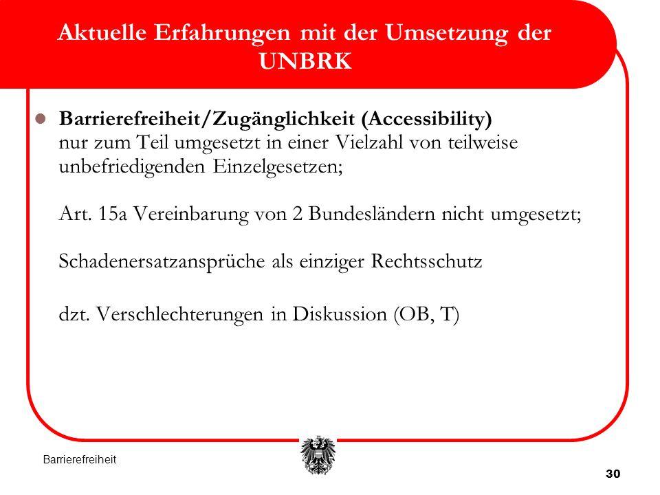30 Aktuelle Erfahrungen mit der Umsetzung der UNBRK Barrierefreiheit/Zugänglichkeit (Accessibility) nur zum Teil umgesetzt in einer Vielzahl von teilweise unbefriedigenden Einzelgesetzen; Art.
