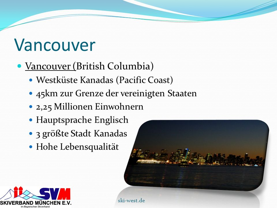 Vancouver Vancouver (British Columbia) Westküste Kanadas (Pacific Coast) 45km zur Grenze der vereinigten Staaten 2,25 Millionen Einwohnern Hauptsprach
