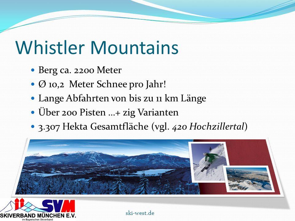 Whistler Mountains ski-west.de Berg ca. 2200 Meter Ø 10,2 Meter Schnee pro Jahr! Lange Abfahrten von bis zu 11 km Länge Über 200 Pisten …+ zig Variant