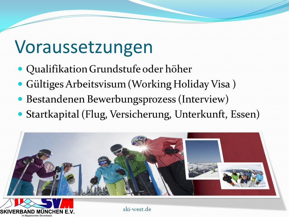 Voraussetzungen Qualifikation Grundstufe oder höher Gültiges Arbeitsvisum (Working Holiday Visa ) Bestandenen Bewerbungsprozess (Interview) Startkapit