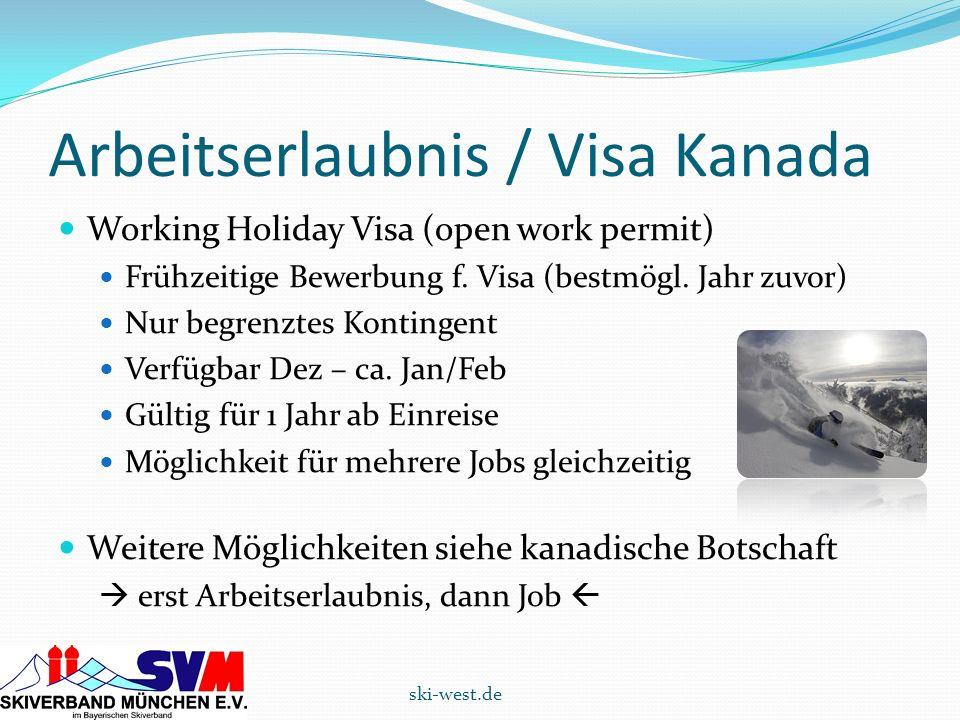 Arbeitserlaubnis / Visa Kanada Working Holiday Visa (open work permit) Frühzeitige Bewerbung f. Visa (bestmögl. Jahr zuvor) Nur begrenztes Kontingent