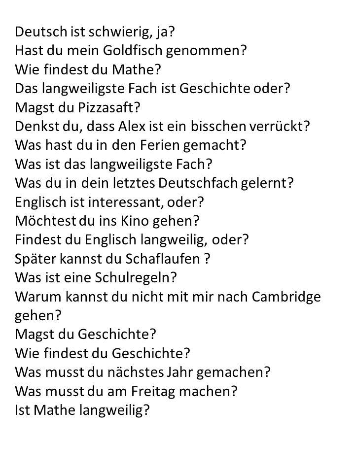 Did you…..? = Hast du/Bist du….. ge……? Did he…..? = Hat er/Ist er….. ge……?