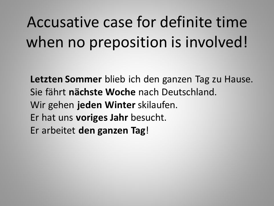 Accusative case for definite time when no preposition is involved.