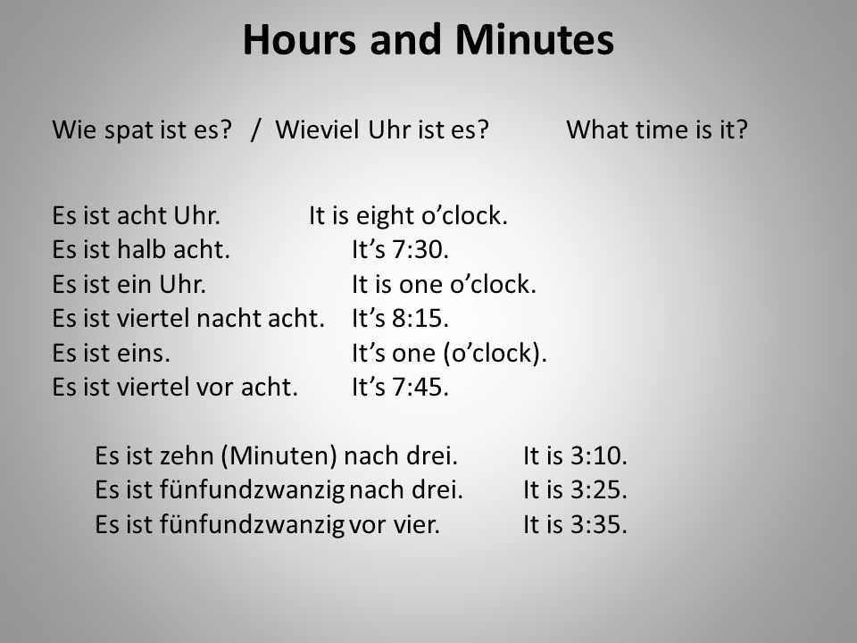 Hours and Minutes Wie spat ist es./ Wieviel Uhr ist es?What time is it.
