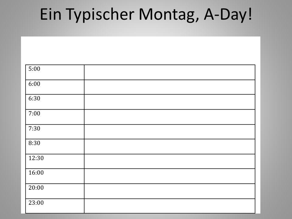 Ein Typischer Montag, A-Day!