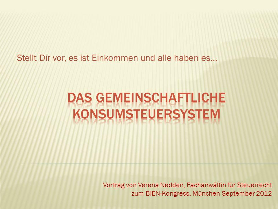 Stellt Dir vor, es ist Einkommen und alle haben es… Vortrag von Verena Nedden, Fachanwältin für Steuerrecht zum BIEN-Kongress, München September 2012
