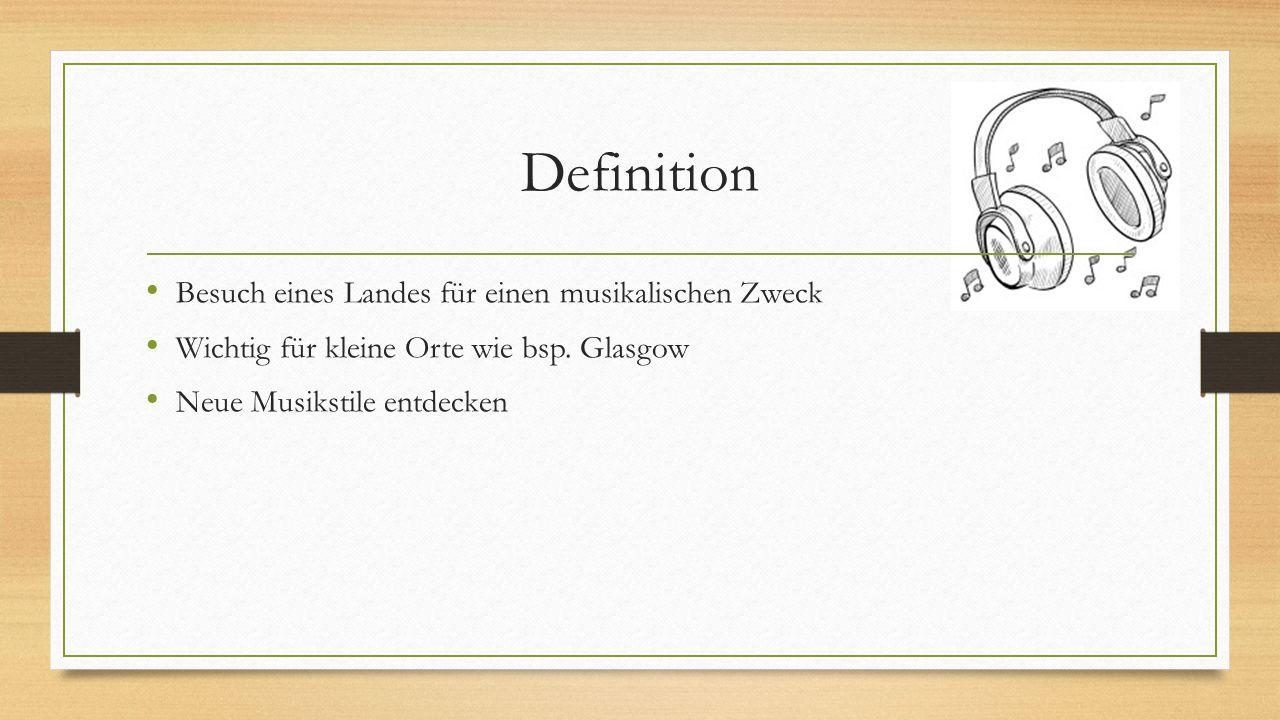 Definition Besuch eines Landes für einen musikalischen Zweck Wichtig für kleine Orte wie bsp. Glasgow Neue Musikstile entdecken