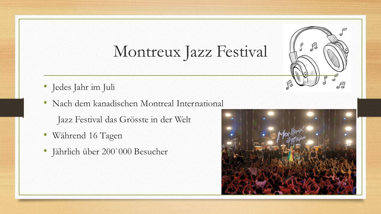 Montreux Jazz Festival Jedes Jahr im Juli Nach dem kanadischen Montreal International Jazz Festival das Grösste in der Welt Während 16 Tagen Jährlich über 200`000 Besucher