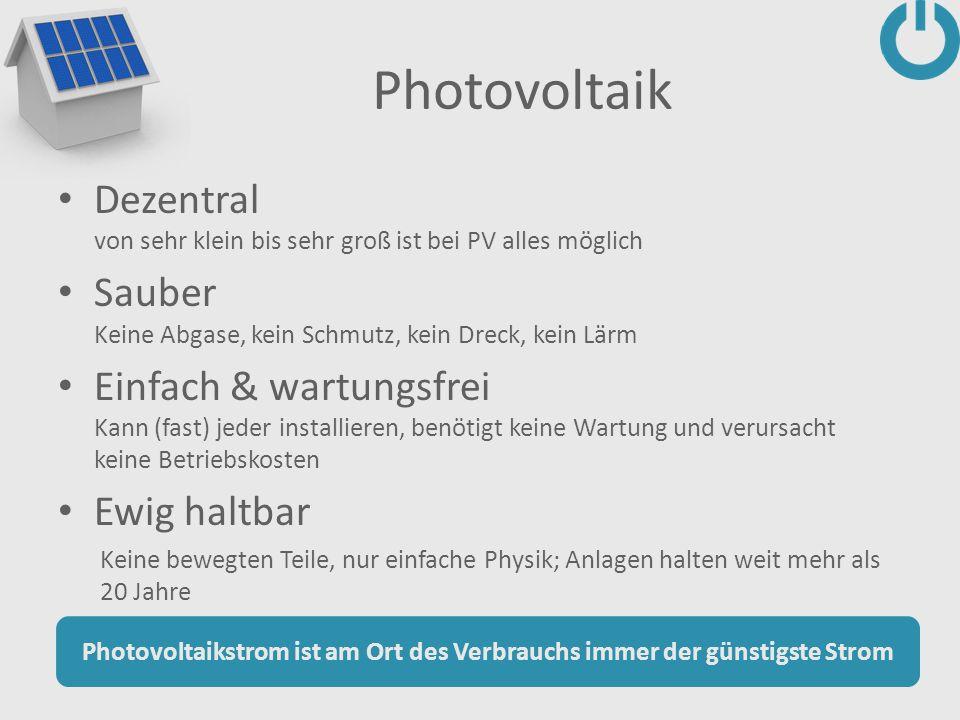 Photovoltaik Dezentral von sehr klein bis sehr groß ist bei PV alles möglich Sauber Keine Abgase, kein Schmutz, kein Dreck, kein Lärm Einfach & wartun